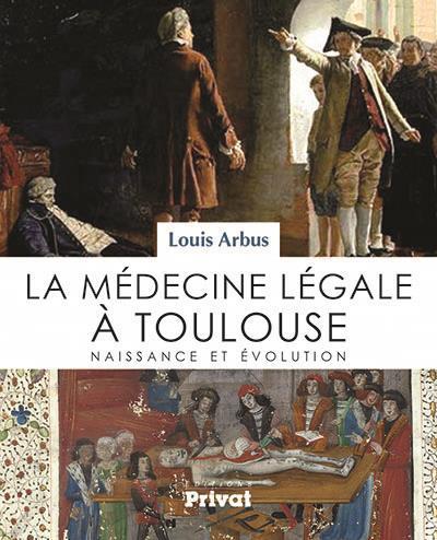 La médecine légale à Toulouse ; naissance et évolution