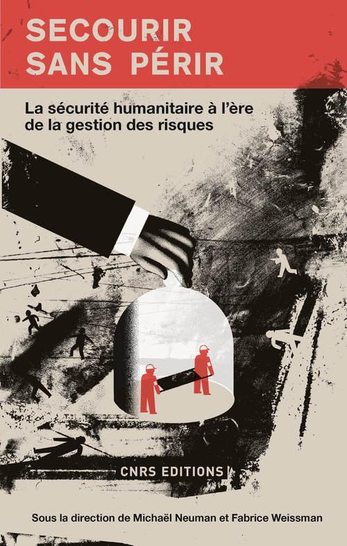 Secourir sans périr ; la sécurité humanitaire à l'ère de la gestion des risques