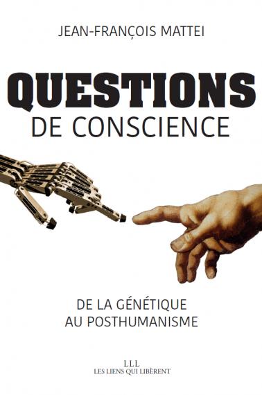 Questions de conscience. De la génétiqueau posthumanisme