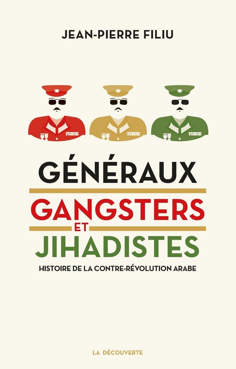 Généraux, gangsters et jihadistes. Histoire de la contre-révolution arabe