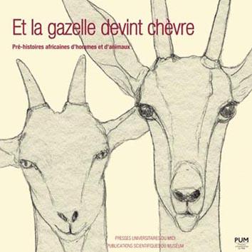 Et la gazelle devint chèvre. Pré-histoires africaines d'hommes et d'animaux