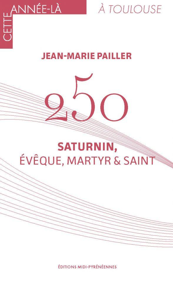 250, Saturnin, évêque, martyr et saint