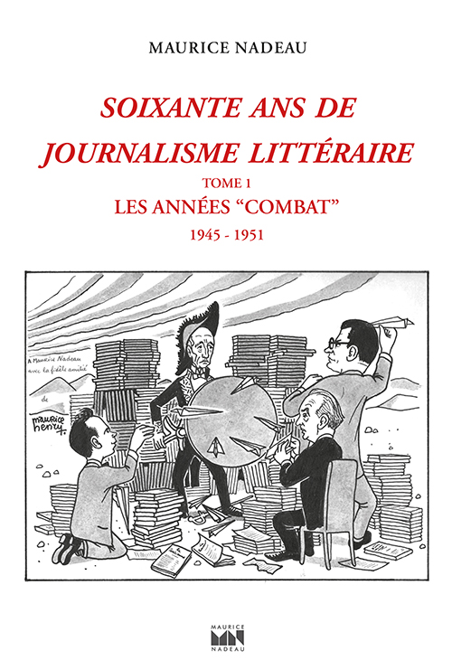 Soixante ans de journalisme littéraire. TomeI: Les années «Combat» (1945-1951)