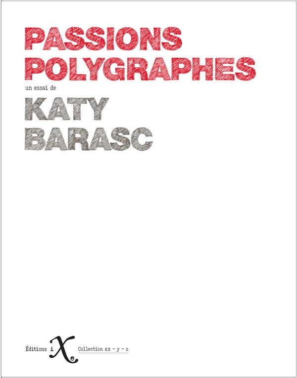 Passions Polygraphes - Katy Barasc